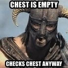 Skyrim Meme Generator - chest is empty checks chest anyway