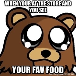Pedobear Triste - WHEN your at the store and you see your fav food