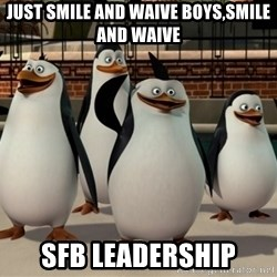 Madagascar Penguin - jUST sMILE AND wAIVE bOYS,SMILE AND WAIVE SFB LEADERSHIP