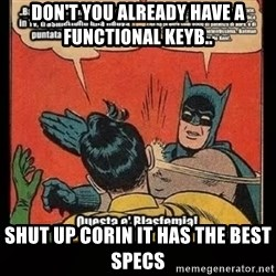 Batman Slap Robin Blasphemy - Don't you already have a functional keyb.. Shut up Corin it has the best specs
