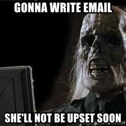 OP will surely deliver skeleton - gonna write email she'll not be upset soon