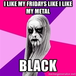 Black Metal Fashionista - I like my fridays like i like my metal black