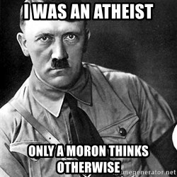 Hitler Advice - I was an atheist only a moron thinks otherwise