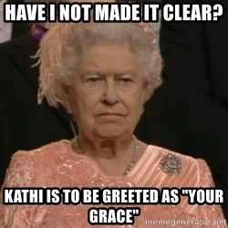 """Queen Elizabeth Is Not Impressed  - Have I not made it clear? Kathi is to be greeted as """"your Grace"""""""