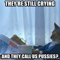newspaper cat realization - They're still crying And they call us pussies?