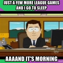 south park it's gone - Just a few more league games and i go to sleep aaaand it's morning