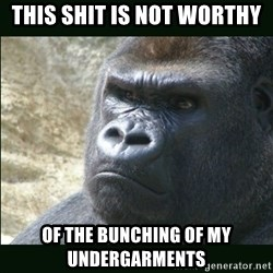 Rustled Jimmies - this shit is not worthy of the bunching of my undergarments