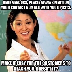 unhelpful teacher - Dear vendors, please always mention your contact number with your posts. Make it easy for the customers to reach you. doesn't it?