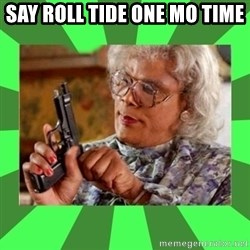 Madea - Say roll tide one mo time