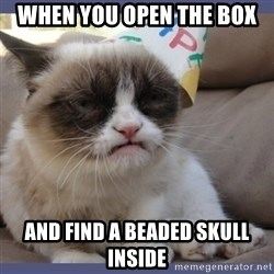 Birthday Grumpy Cat - when you open the box and find a beaded skull inside