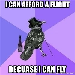Rich Raven - i can afford a flight becuase i can fly