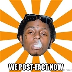 Lil Wayne Meme -  WE POST-FACT NOW