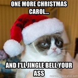 Grumpy Cat Santa Hat - one more christmas carol... and i'll jingle bell your ass