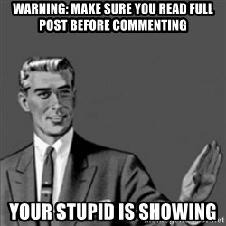 Correction Guy - WARNING: make sure you read full post before commenting  Your stupid is showing