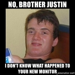 Weed Guy Walter - No, Brother Justin I don't know what happened to your new monitor