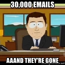 south park aand it's gone - 30,000 emails aaand they're gone