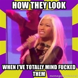 Nicki Minaj Constipation Face - how they look when i've totally mind fucked them