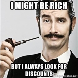 Rich Guy - I Might be rich But I always look for discounts