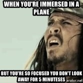 Jack Sparrow Reaction - When you're immersed in a plane But you're so focused you don't look away for 5 minuteses