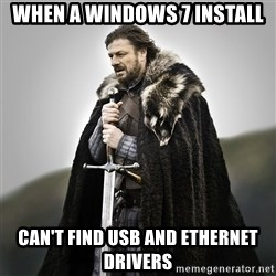 Game of Thrones - when a Windows 7 install can't find usb and ethernet drivers