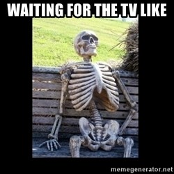 Still Waiting - Waiting for the TV like