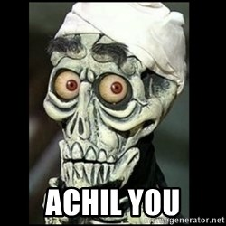 Achmed the dead terrorist -  Achil you