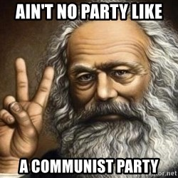 Marx - Ain't no party like a Communist Party