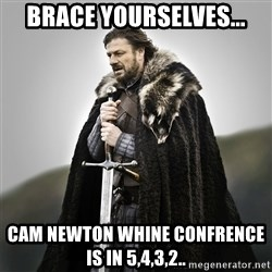 Game of Thrones - Brace yourselves... Cam newton whine confrence is in 5,4,3,2..