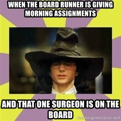 Harry Potter Sorting Hat - When the board runner is giving morning assignments and that one surgeon is on the board