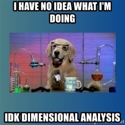 Chemistry Dog - I Have No Idea What I'm Doing IDK Dimensional Analysis