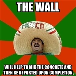 Successful Mexican - the wall will help to mix the concrete and then be deported upon completion