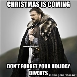 Game of Thrones - christmas is coming don't forget your holiday diverts