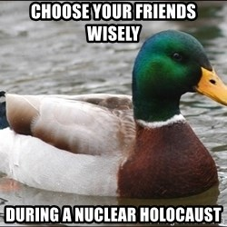 Actual Advice Mallard 1 - choose your friends wisely during a nuclear holocaust
