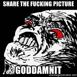 Rage Face - Share the fucking picture Goddamnit