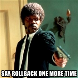 Jules Say What Again -  Say rollback one more time