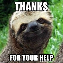 Sarcastic Sloth - Thanks For your help