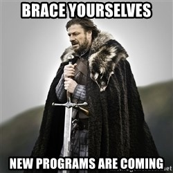 Game of Thrones - BRACE YOURSELVES NEW PROGRAMS ARE COMING