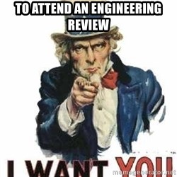 I Want You - To attend An Engineering Review