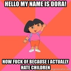 Noob Explorer Dora - Hello my name is Dora! now fuck of because I actually hate children