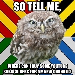 JEALOUS POTTEROMAN - so tell me, where can I buy some youtube subscribers for my new channel?