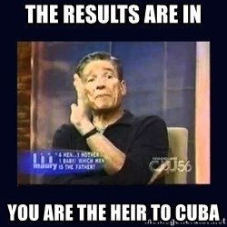 Maury Povich Father - The results are in You are the heir to Cuba