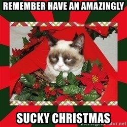 GRUMPY CAT ON CHRISTMAS - remember have an amazingly sucky christmas