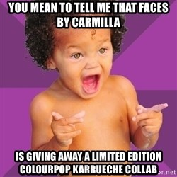Baby $wag - You mean to tell me that Faces by Carmilla is giving away a limited edition Colourpop Karrueche collab