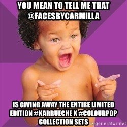 Baby $wag - you mean to tell me that @facesbycarmilla is giving away the entire limited edition #Karrueche x #Colourpop collection sets