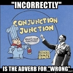 "Grammar Nazi - ""Incorrectly"" Is the adverb for ""wrong"""