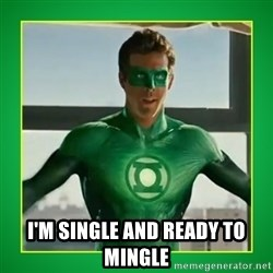 Green Lantern -  I'm single and ready to mingle