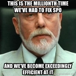 exceedingly efficient - This is the millionth time we've had to fix SPO and we've become exceedingly efficient at it