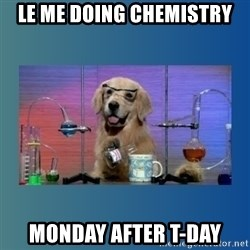 Chemistry Dog - Le Me Doing Chemistry Monday after T-day