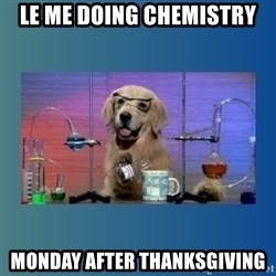 Chemistry Dog - Le Me doing Chemistry Monday after Thanksgiving