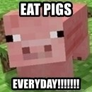Minecraft PIG - eat pigs  everyday!!!!!!!